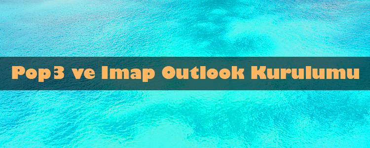 Outlook Pop3 ve İmap Kurulumu